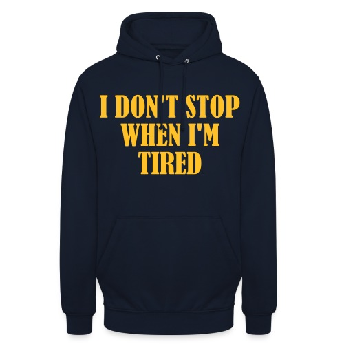 I Dont Stop When im Tired, Fitness, No Pain, Gym - Unisex Hoodie