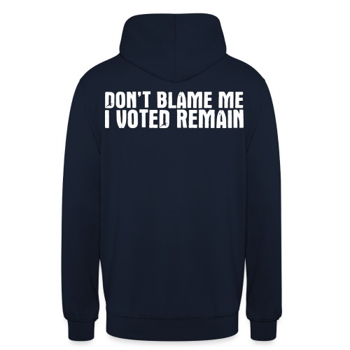 Don't Blame Me Remain - Unisex Hoodie