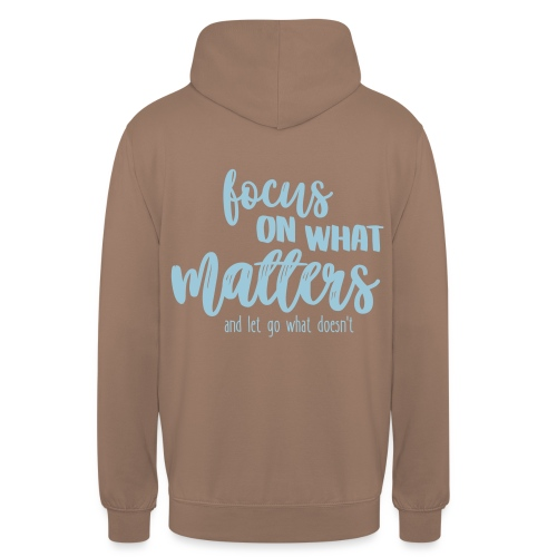 Focus on what matters most - Unisex Hoodie