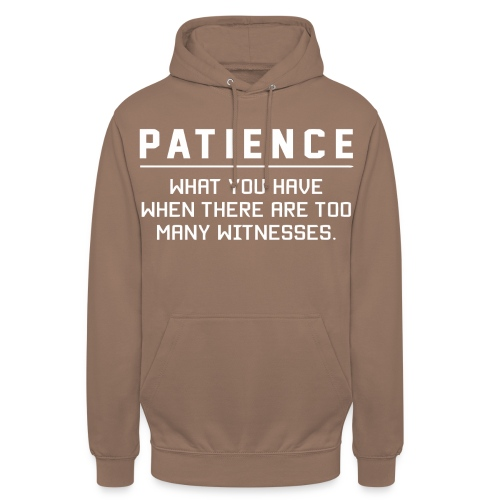 Patience what you have - Unisex Hoodie
