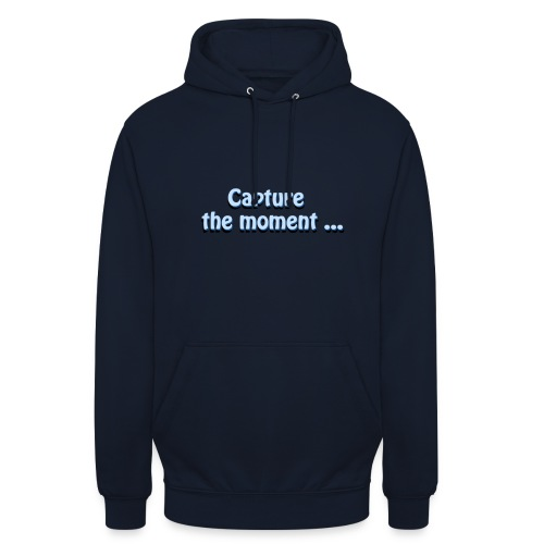 capture the moment photographer`s slogan - Unisex Hoodie