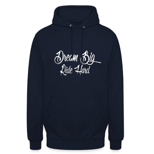 DreamBigRideHard - Sudadera con capucha unisex
