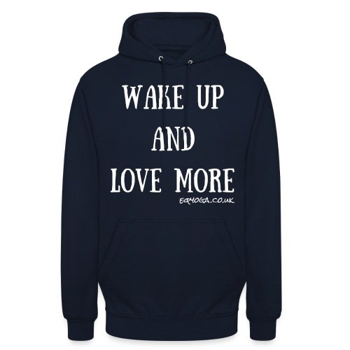 Wake up and love more - Unisex Hoodie