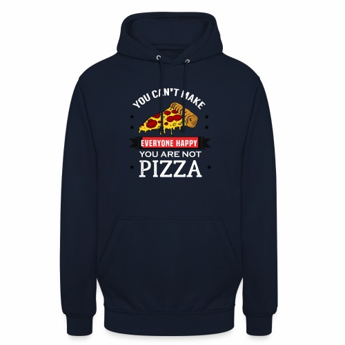 You can't make everyone Happy - You are not Pizza - Unisex Hoodie
