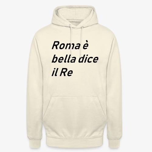 ROMA è bella dice il RE - Felpa con cappuccio unisex