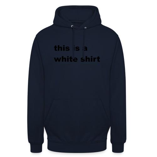 White shirt - Unisex Hoodie