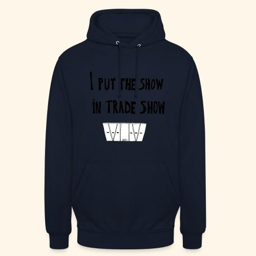 I put the show in trade show - Sweat-shirt à capuche unisexe