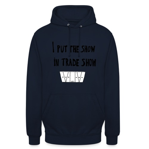 I put the show in trade show - Sweat-shirt à capuche unisexe