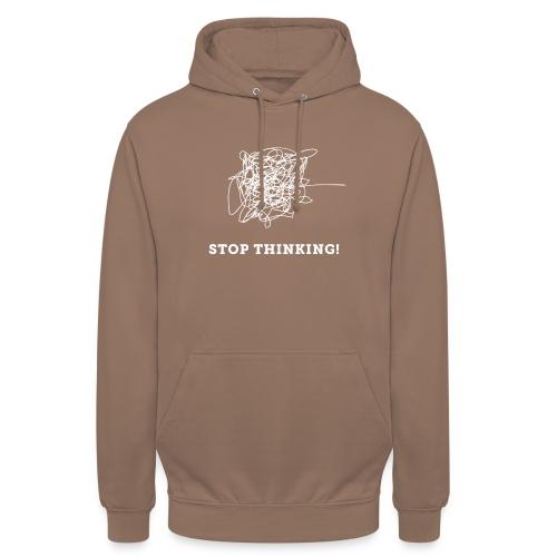Stop Thinking - Unisex Hoodie