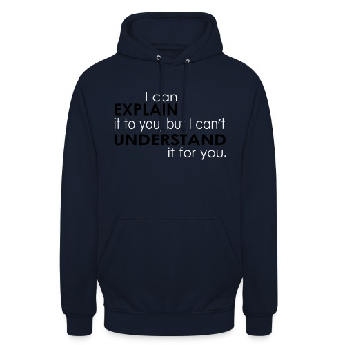 I can EXPLAIN it to you... - Unisex Hoodie