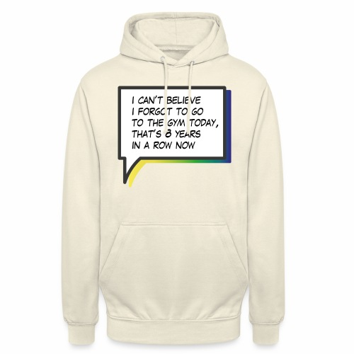 I can t believe I forgot to go to the gym - Unisex Hoodie