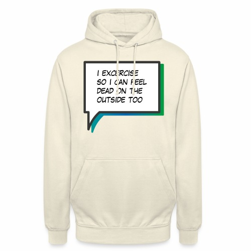 I excercise so I can feel dead - Unisex Hoodie
