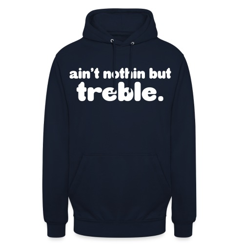 ain't notin but treble - Unisex-hettegenser