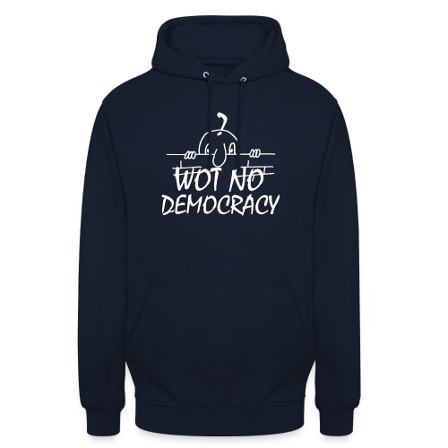 WOT NO DEMOCRACY - Unisex Hoodie