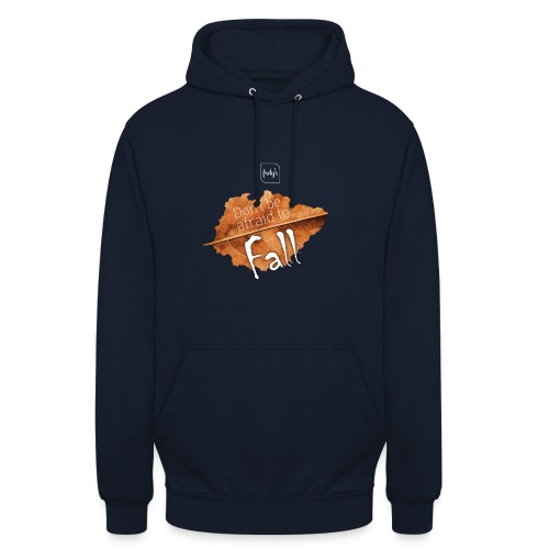 Don't be afraid to fall - Unisex Hoodie