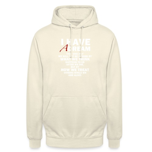 I HAVE A DREAM - Unisex Hoodie