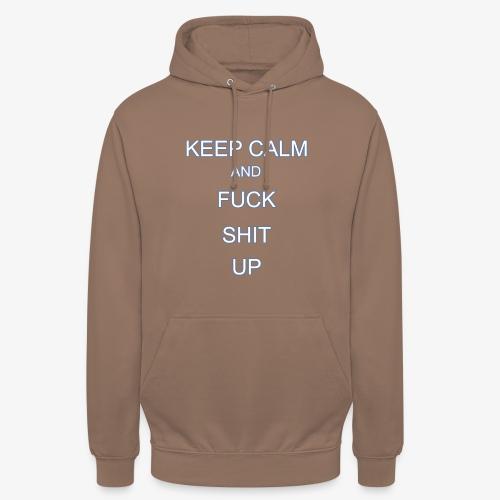 Keep Calm and Fuck Shit Up - Felpa con cappuccio unisex