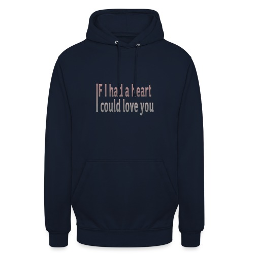 if i had a heart i could love you - Unisex Hoodie