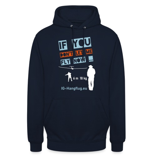 if you dont let me fly now ... - Unisex Hoodie