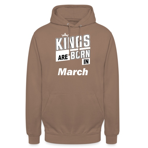 KINGS ARE BORN IN MARCH - Unisex Hoodie