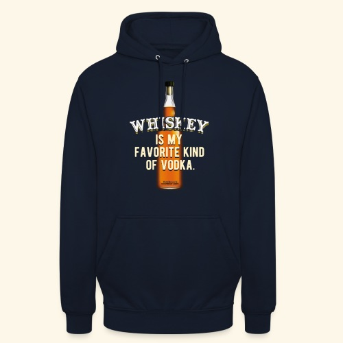Whiskey Is My Favorite Kind Of Vodka TShirt Design - Unisex Hoodie