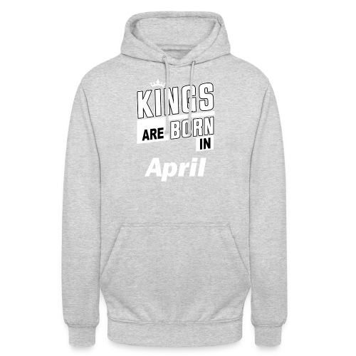 KINGS ARE BORN IN APRIL - Unisex Hoodie