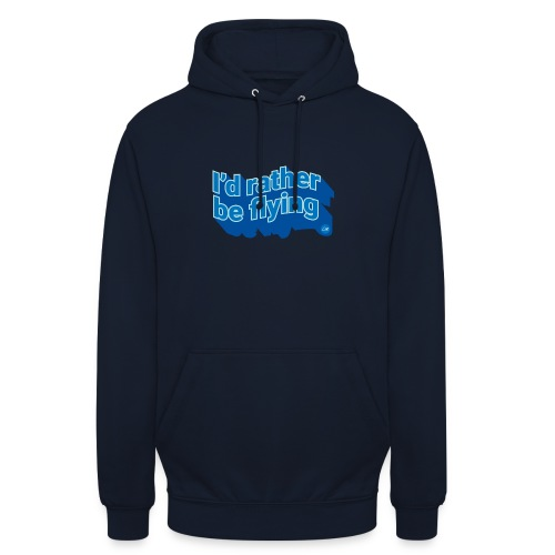 I'd rather be flying - Unisex Hoodie