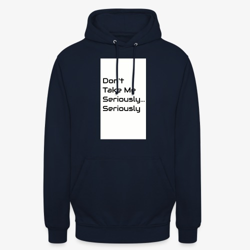 Don't Take Me Seriously... - Unisex Hoodie