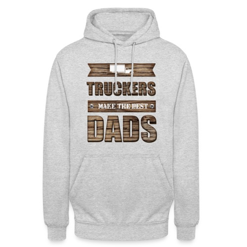 Truckers make the best Dads - Unisex Hoodie