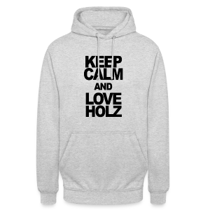 KEEP CALM AND LOVE HOLZ - Unisex Hoodie
