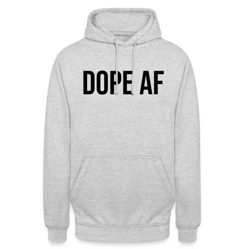 Dope AF - Unisex Hoodie