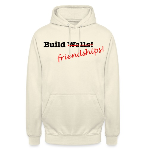 Build Friendships, not walls! - Unisex Hoodie