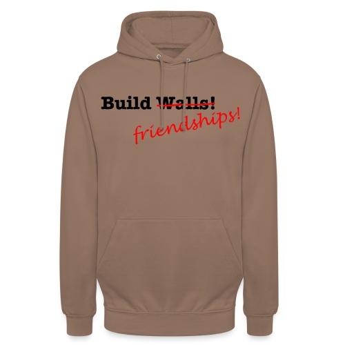 Build Friendships, not walls! - Unisex Hoodie
