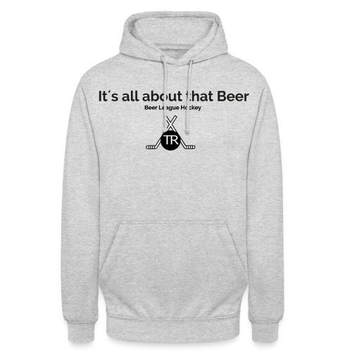 Its all about that beer - Unisex Hoodie