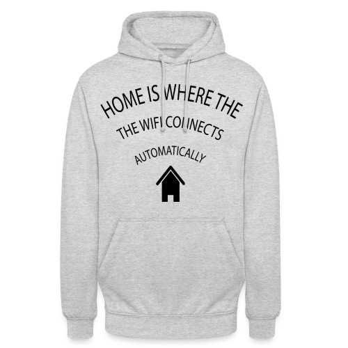 Home is where the Wifi connects automatically - Unisex Hoodie