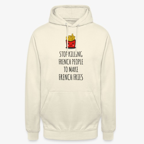 Stop killing french people to make french fries - Unisex Hoodie