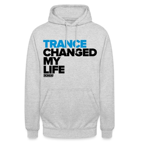 Trance Changed My Life - Unisex Hoodie