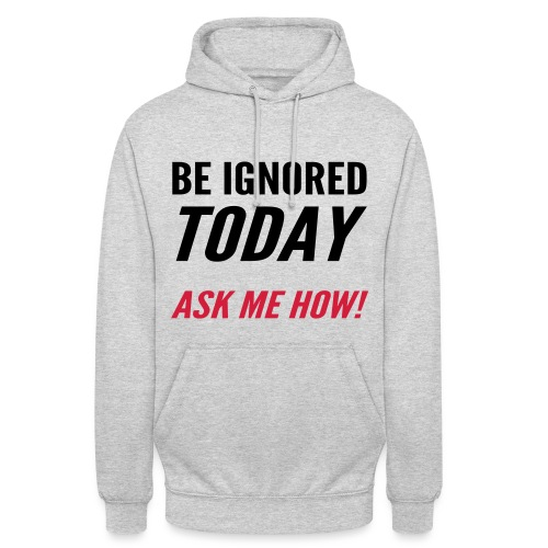 Be Ignored Today - Unisex Hoodie