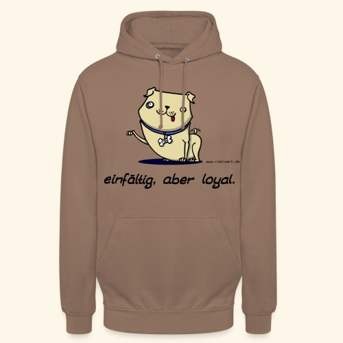 Einfältig, aber loyal. Hund Wau Wauwau Freund - Unisex Hoodie