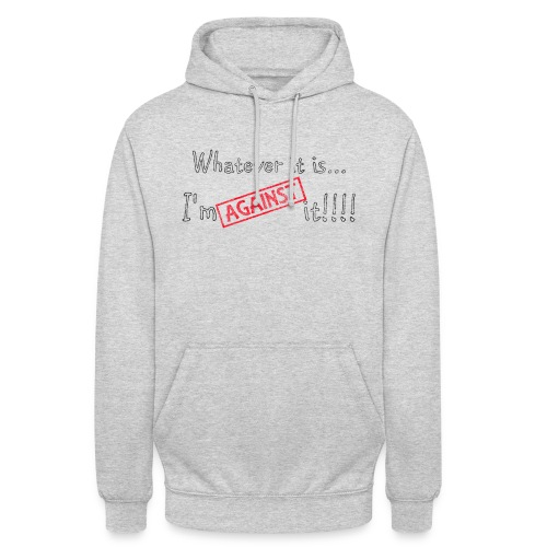 Against it - Unisex Hoodie