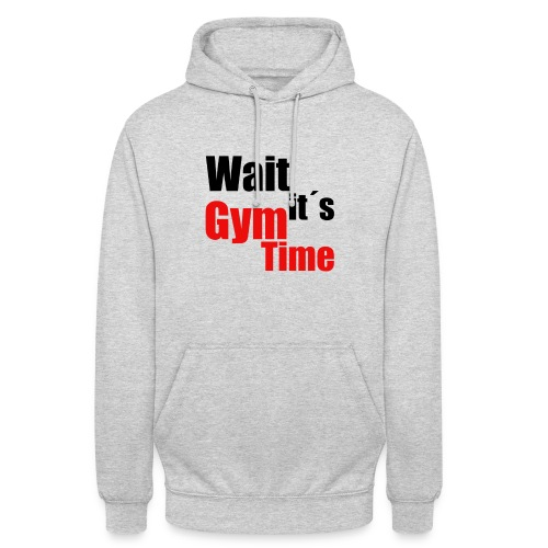 wait its gym time - Unisex Hoodie