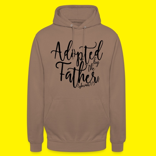Adopted by the Father - Ephesians 1: 5 - Unisex Hoodie