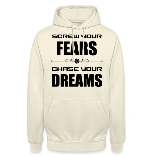 Screw your Fears - Chase your Dreams - Unisex Hoodie