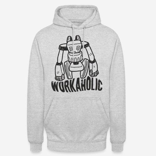 workaholic robot job - Unisex Hoodie