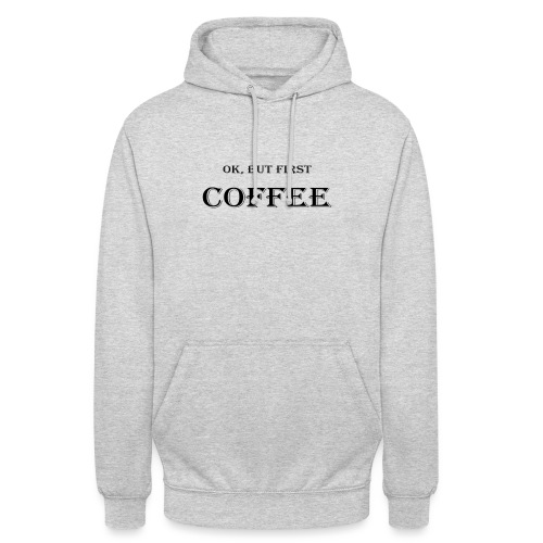 Ok, but first coffee Design - Unisex Hoodie