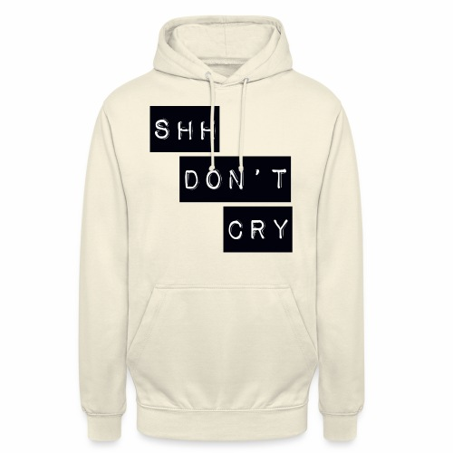 Shh dont cry - Unisex Hoodie
