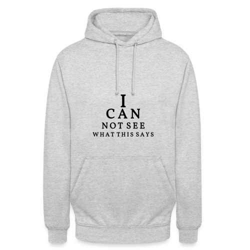 I can not see what this says! - Unisex Hoodie