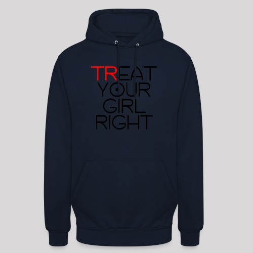 Treat Your Girl Right - Hoodie unisex