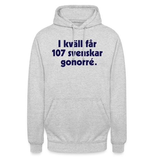 I kväll får 107 svenskar gonorré - Luvtröja unisex