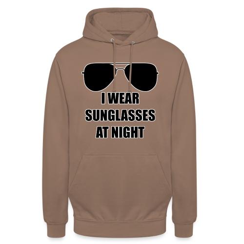 I Wear Sunglasses At Night - Unisex Hoodie